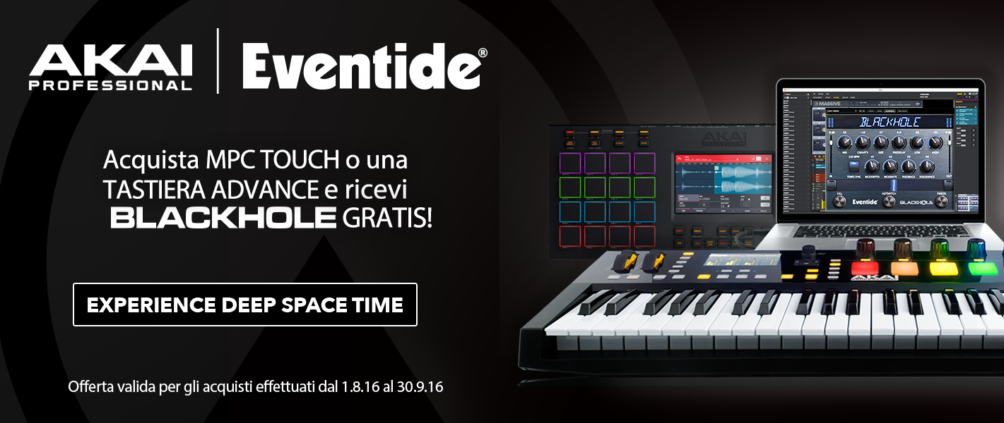 EVENTIDE BLACKHOLE GRATIS PER GLI UTENTI AKAI PROFESSIONAL MPC TOUCH E ADVANCE
